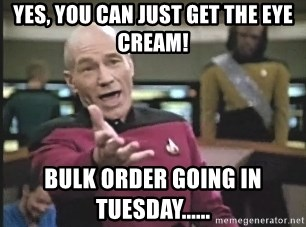 Yes You Can Just Get The Eye Cream Bulk Order Going In Tuesday