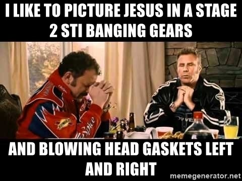 I Like To Picture Jesus In A Stage 2 Sti Banging Gears And Blowing Head Gaskets Left And Right Ricky Bobby Praying Baby Jesus Meme Generator