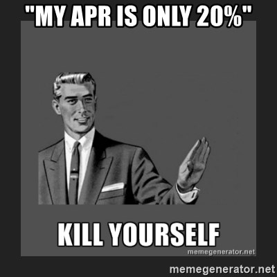 """kill yourself guy - """"My apr is only 20%"""""""