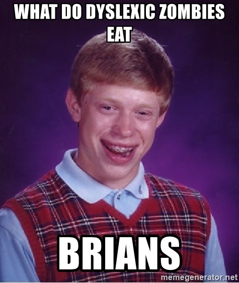 Bad Luck Brian - What do dyslexic zombies eat Brians