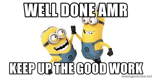 Well Done amr Keep up the good work - happy minions | Meme ...