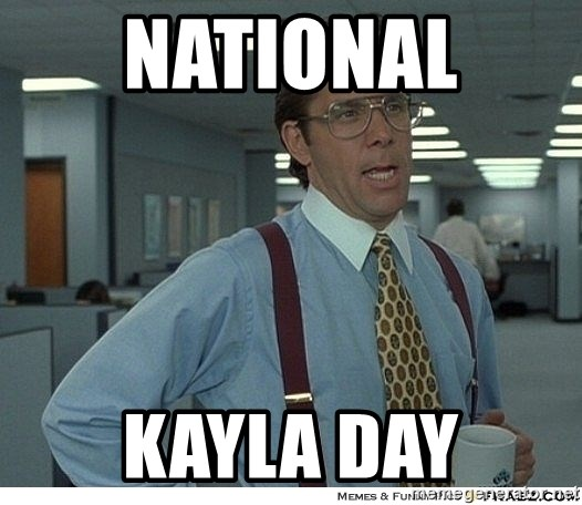 68106006 national kayla day yeah if you could just meme generator