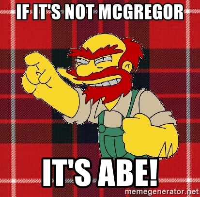 Angry Scotsman - If it's not McGregor It's Abe!