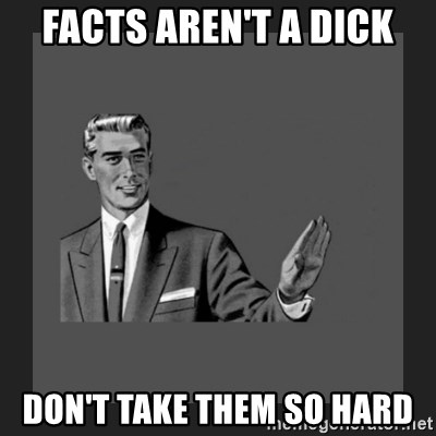 kill yourself guy blank - facts aren't a dick don't take them so hard