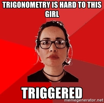 68159355 trigonometry is hard to this girl triggered liberal douche