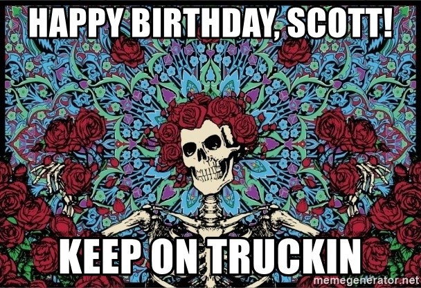 grateful dead - Happy Birthday, Scott! Keep on truckin