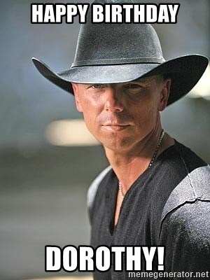 68210975 happy birthday dorothy! kenny chesney birthday meme generator