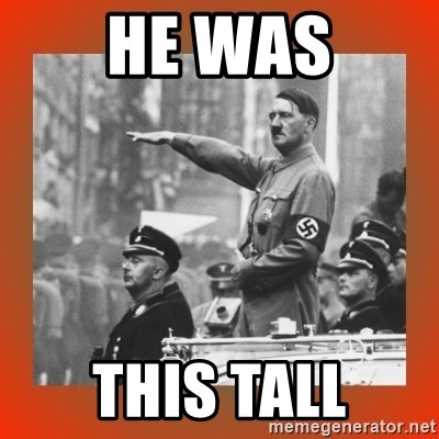 Heil Hitler - He was this tall