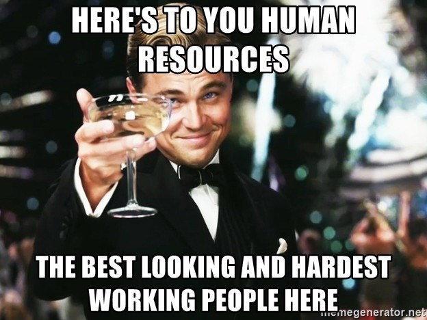 Meme Human Resources: Here's To You Human Resources The Best Looking And Hardest