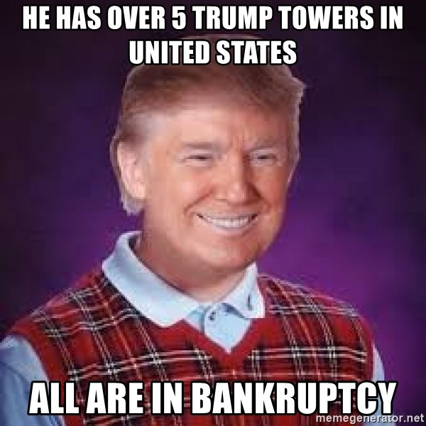 he has over 5 trump towers in united states all are in bankruptcy dotus the dotard bad luck donald trump meme generator