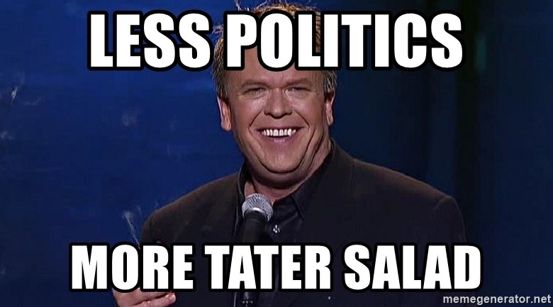 Less Politics More Tater Salad Ron White Meme Generator