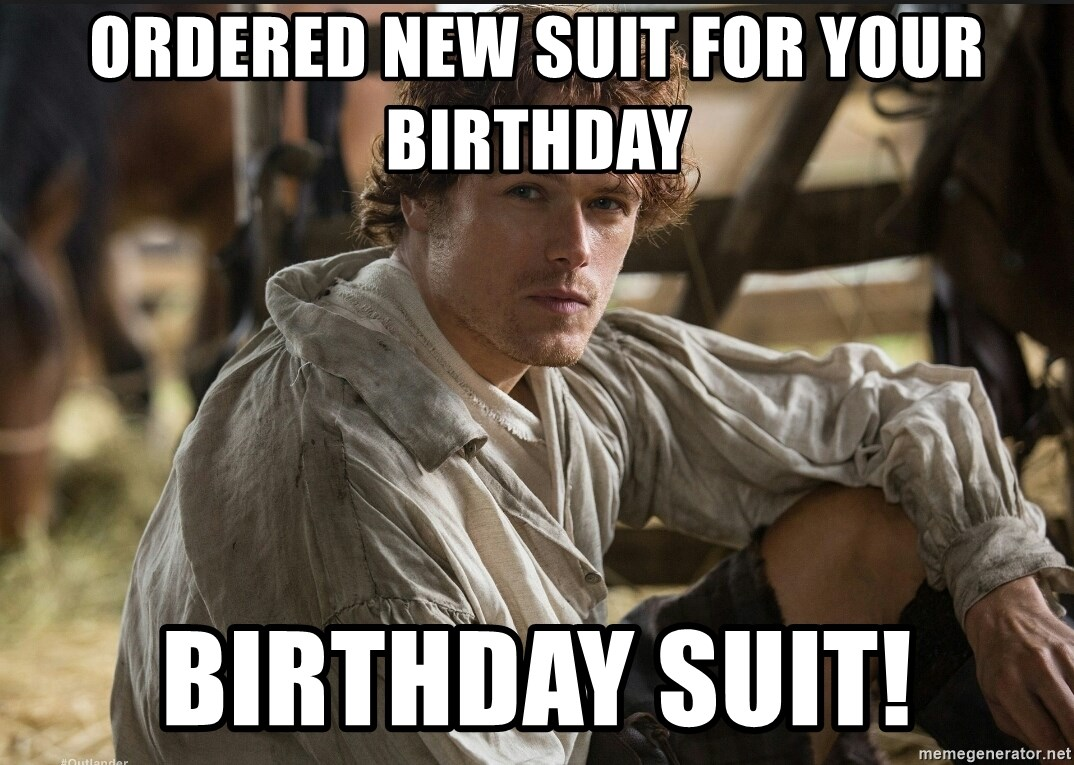 Jamie Fraser JAMMF - Ordered new suit for your Birthday Birthday Suit!