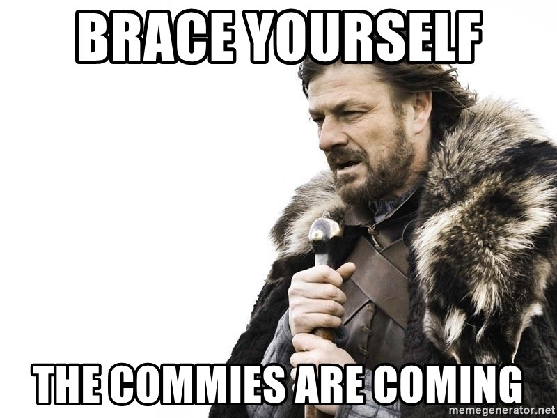 Commies Are Coming Commies Are Coming >> Brace Yourself The Commies Are Coming Winter Is Coming Meme
