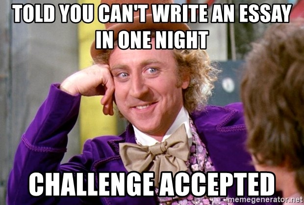 Told you can't write an essay in one night challenge