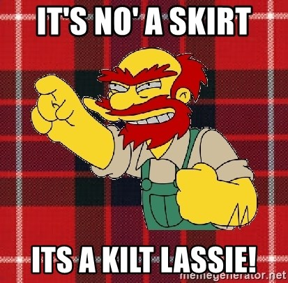 Angry Scotsman - IT's no' a skirt its a kilt lassie!