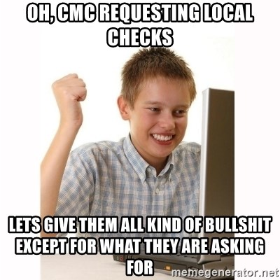 Computer kid - Oh, CMC requesting local checks Lets give them all kind of bullshit except for what they are asking for