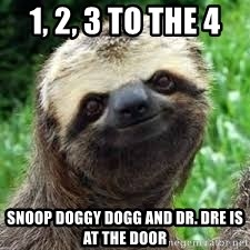 1 2 3 To The 4 Snoop Doggy Dogg And Dr Dre Is At The Door Sloth Being Loving Meme Generator