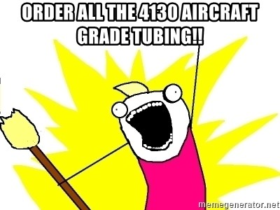 X ALL THE THINGS - order all the 4130 aircraft grade tubing!!
