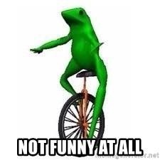 Dat boi frog - not funny at all