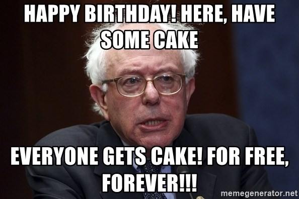 Happy Birthday Here Have Some Cake Everyone Gets Cake For Free