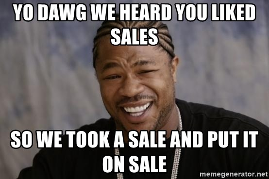 xzibit-yo-dawg - yo dawg we heard you liked sales so we took a sale and put it on sale