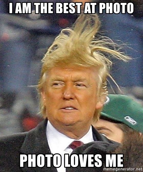 Donald Trump wild hair - I am the best at photo Photo loves me