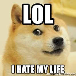 Dogeeeee - lol i hate my life