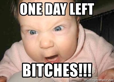 Angry baby - One Day Left Bitches!!!
