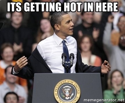 obama come at me bro - its getting hot in here