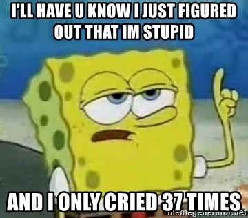 Tough Spongebob - i'll have u know I just figured out that im stupid and I only cried 37 times