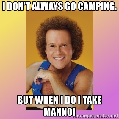 Richard Simmons - I DON'T ALWAYS GO CAMPING. But when I do I take Manno!