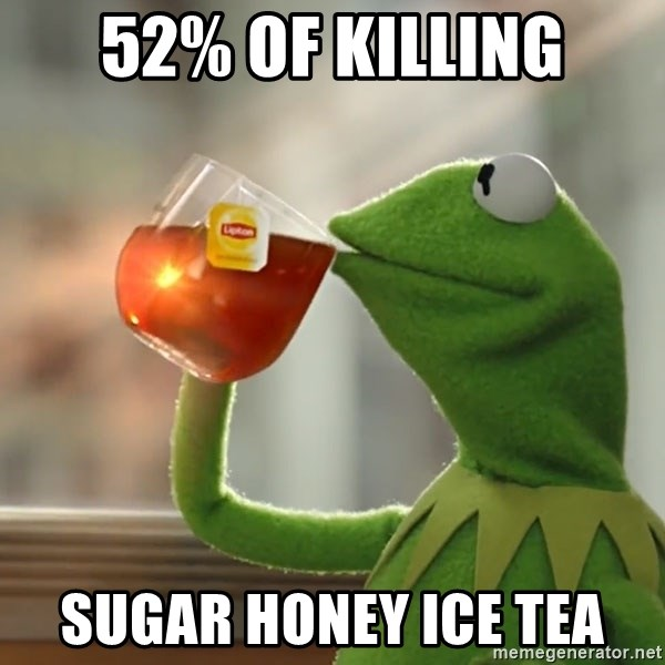 Kermit The Frog Drinking Tea - 52% of killing SUGAR HONEY ICE TEA