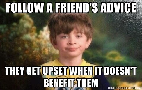 annoyed kid - Follow a friend's advice they get upset when it doesn't benefit them