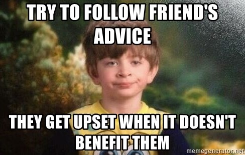 annoyed kid - try to follow friend's advice they get upset when it doesn't benefit them