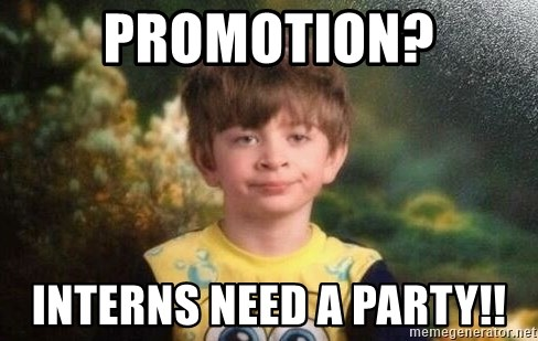 annoyed kid - Promotion? Interns need a party!!