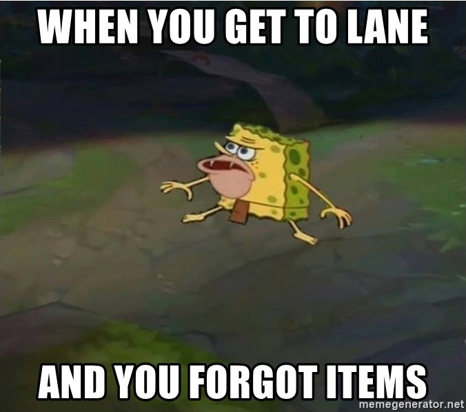 When you get to lane and you forgot items - spongegar LoL