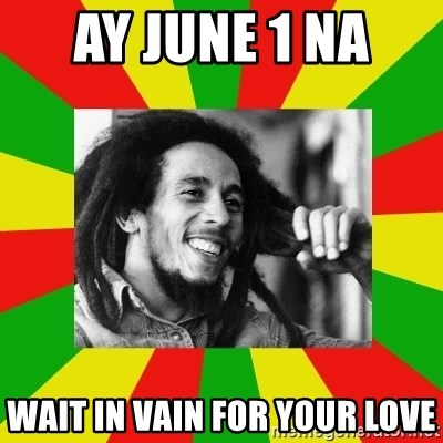 68617876 ay june 1 na wait in vain for your love bob marley meme meme