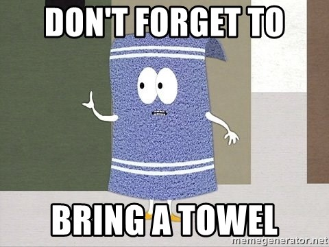 Towelie Says - Don't forget to Bring a towel