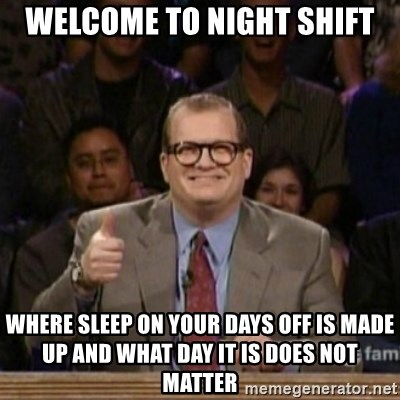 68656543 welcome to night shift where sleep on your days off is made up and,Night Shift Meme Sleep