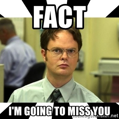 Fact Im Going To Miss You Dwight From The Office Meme Generator