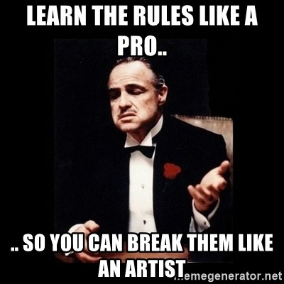 The Godfather - Learn the rules like a pro.. .. so you can break them like an artist