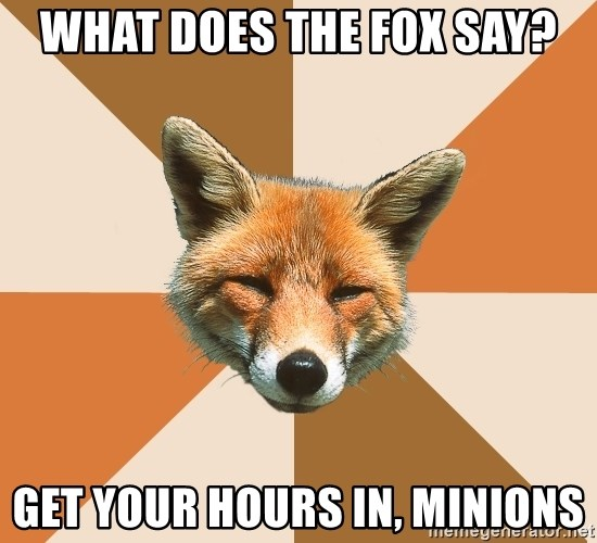 Condescending Fox - what does the fox say? Get your hours in, minions