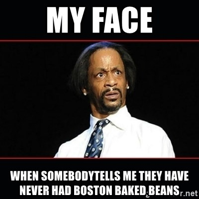 My Face When Somebodytells Me They Have Never Had Boston Baked Beans Katt Williams Shocked Meme Generator
