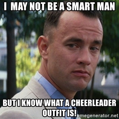 I may not be a smart man but i know what a cheerleader