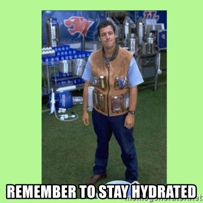 The Waterboy - remember to stay hydrated