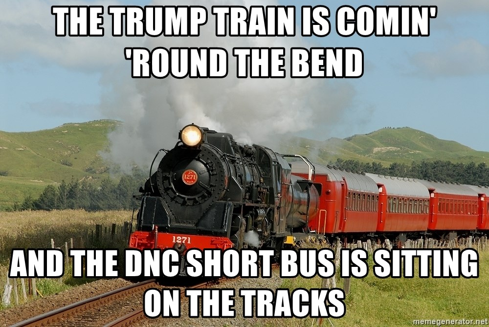Success Train - The trump train is comin' 'round the bend and the dnc short bus is sitting on the tracks