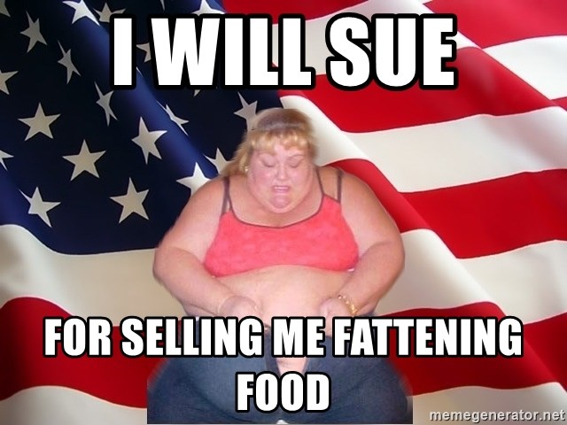 Asinine America - I will sue for selling me fattening food