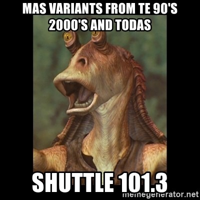 Jar Jar Binks - MAS VARIANTS FROM TE 90's 2000's and Todas Shuttle 101.3