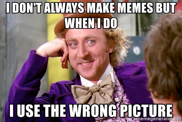 Willy Wonka - I don't always make memes but when i do I use the wrong picture
