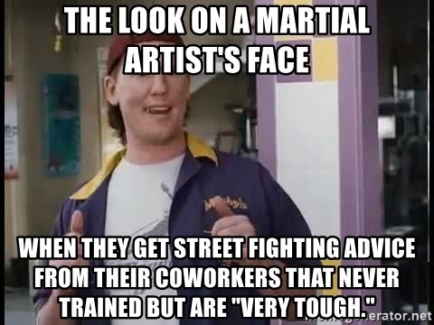 """Randal Graves Clerks 2 - The look on a martial artist's face When they get street fighting advice from their coworkers that never trained but are """"very tough."""""""